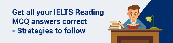 Get all your IELTS Reading MCQ answers correct