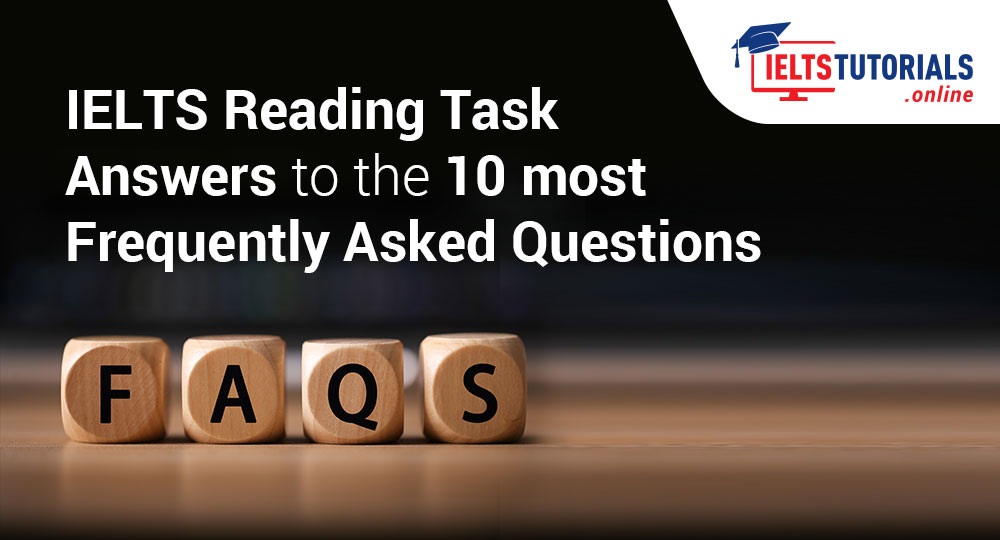 IELTS Reading Task | Answers to 10 Most Common F A Q s