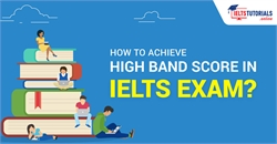 How to Achieve High Band Score in IELTS Exam?