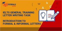 IELTS General Writing Task 1: Acquire Proper Understanding of Formal & Informal Letters