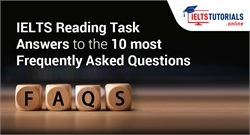 IELTS Reading Task Answers to the 10 most Frequently Asked Questions (FAQs)