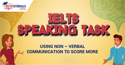 IELTS SPEAKING TASK USING NON – VERBAL COMMUNICATION TO SCORE MORE