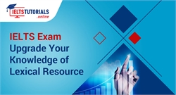 IELTS Exam | Upgrade Your Knowledge of Lexical Resource