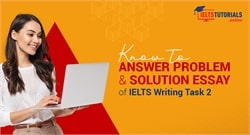 Learn to answer IELTS Essay Writing on Problem and Solution in the right way