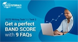 IELTS Writing Task 1 & Task 2: Get a perfect band score with 9 FAQs